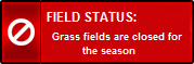 Grass Fields are Closed for the Season